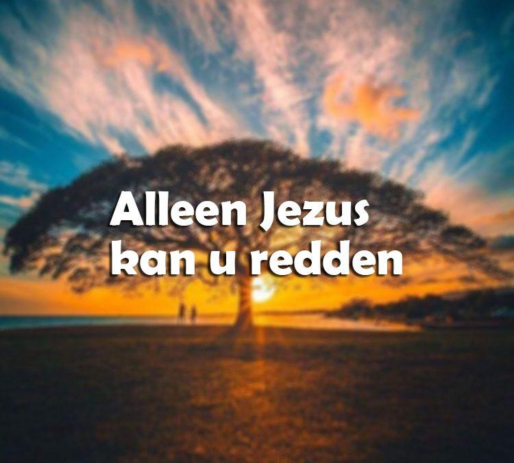 Alleen Jezus kan u redden
