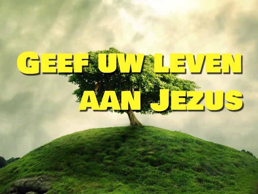 Geef uw leven aan Jezus