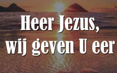 Heer Jezus, wij geven U eer