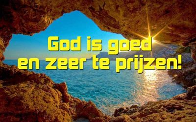 God is goed en zeer te prijzen!