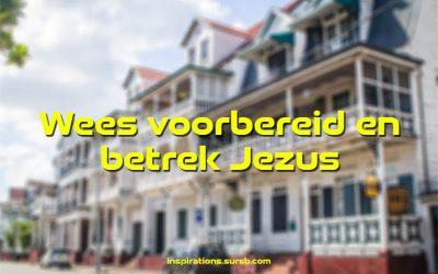 Wees voorbereid, betrek Jezus