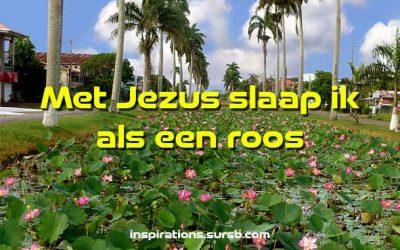 Met Jezus slaap ik als een roos