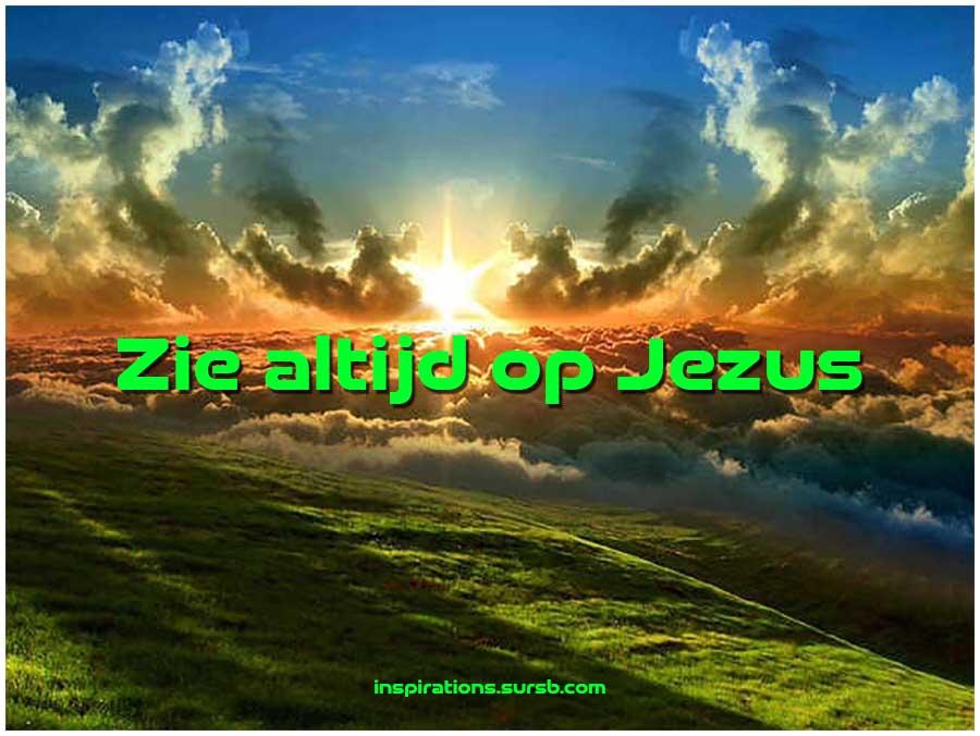 Zie altijd op Jezus
